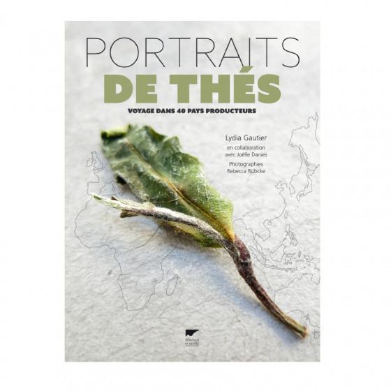 Livre Portraits de thés - Voyage dans 40 pays producteurs par Lydia Gautier